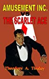 Amusement Inc. vs the Scarlet Ace, Theodore A. Tinsley, 1442159820