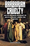 By Francis Brooks Barbarian Cruelty [Paperback]