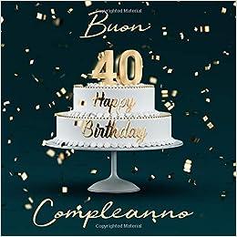 Amazon Com Buon Compleanno 40 Anni Libro Degli Ospiti Con 110