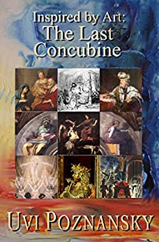 Inspired by Art: The Last Concubine (The David Chronicles Book 9) by [Poznansky, Uvi]