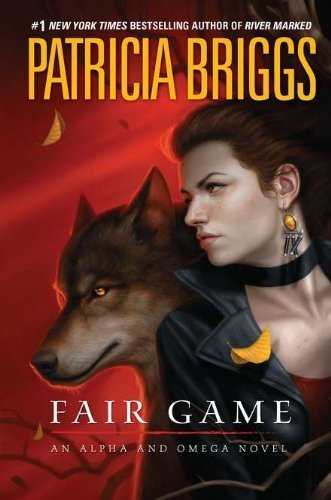Fair Game (Alpha And Omega) by Briggs, Patricia 1st (first) Edition [Hardcover(2012/3/6)]