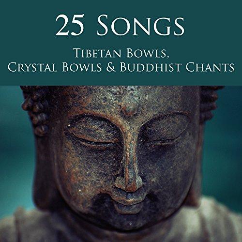 25 Songs Tibetan Bowls, Crystal Bowls & Buddhist Chants - Deep Zen Meditation Music with Singing Bowls and Om Chanting