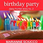 Birthday Party: Daisy Hunter Story No. 2 | Marianne Sciucco