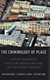The Criminology of Place : Street Segments and Our Understanding of the Crime Problem, Weisburd, David and Groff, Elizabeth, 0195369084