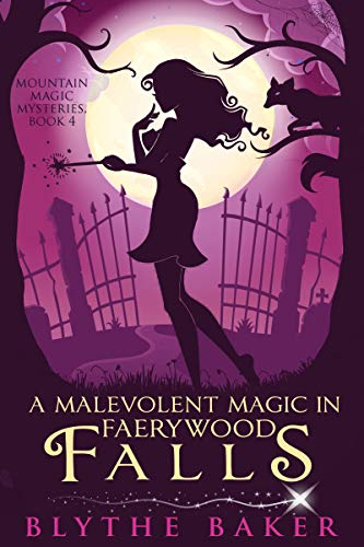 A Malevolent Magic in Faerywood Falls (Mountain Magic Mysteries Book 4) by [Baker, Blythe ]