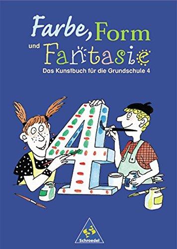Farbe, Form und Fantasie - Das Kunstbuch für die Grundschule: Farbe, Form und Fantasie: Schülerband 4