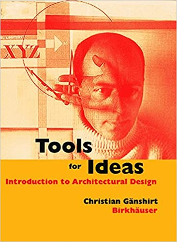 Tools For Ideas: An Introduction To Architectural Design: Christian  Gänshirt: 9783764375775: Amazon.com: Books