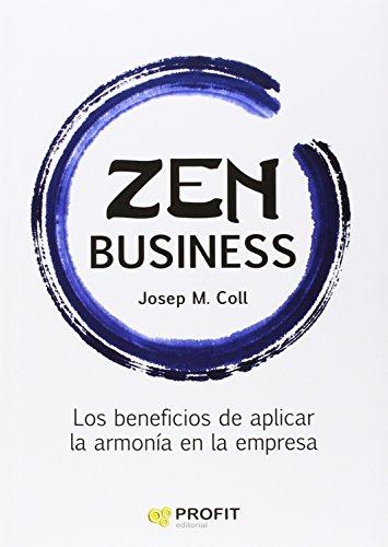 Descargar Libro Zen Business. Los Beneficios De Aplicar La Armonía En La Empresa Josep Maria Coll Morell