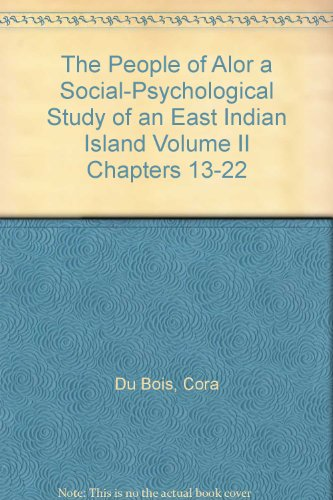 The People of Alor a Social-Psychological Study of an East Indian Island Volume II Chapters 13-22