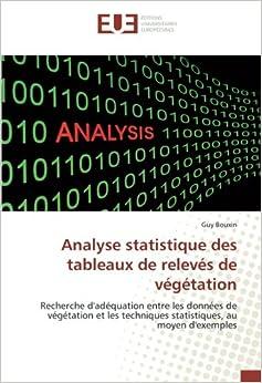 Analyse statistique des tableaux de relevés de végétation: Recherche d'adéquation entre les données de végétation et les techniques statistiques, au moyen d'exemples