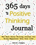 img - for 365 Days of Positive Thinking Journal: The Best Daily Writing Journal for Bring Happiness Into Your Life (Happiness Essential Mindfulness Practices Project) (Volume 1) book / textbook / text book