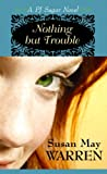 Nothing but Trouble, Susan May Warren, 1602855455