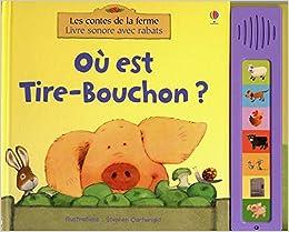 Ou Est Tire Bouchon Les Contes De La Ferme Livres