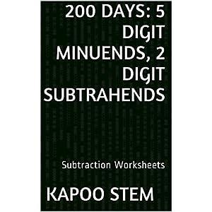 200 Subtraction Worksheets with 5-Digit Minuends, 2-Digit Subtrahends: Math Practice Workbook (200 Days Math Subtraction Series 9)