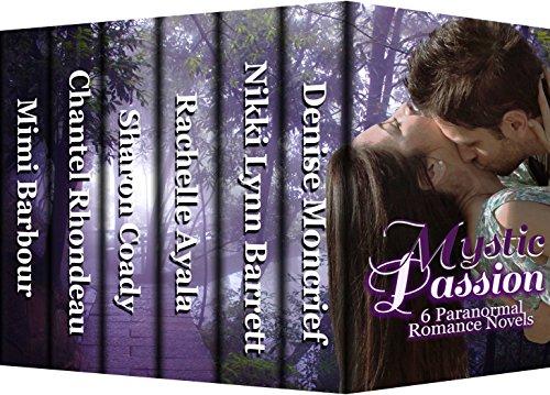 Mystic Passion: 6 Paranormal Romance Novels by [Moncrief, Denise, Barrett, Nikki Lynn, Ayala, Rachelle, Coady, Sharon, Rhondeau, Chantel, Barbour, Mimi]