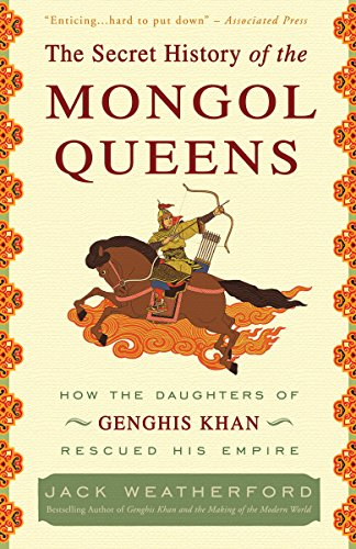 The Secret History of the Mongol Queens: How the Daughters of Genghis Khan Rescued His Empire cover