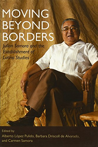 Moving Beyond Borders: Julian Samora and the Establishment of Latino Studies (Latinos in Chicago and Midwest)