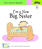I'm a New Big Sister (Little Steps for Big Kids: Now I'm Growing)