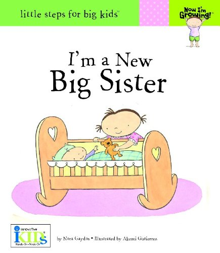 im-a-new-big-sister-little-steps-for-big-kids-now-im-growing