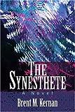 The Synesthete, Brent M. Kernan, 0595245404
