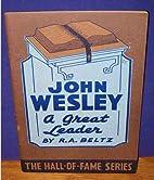 John Wesley, a great leader by R. A Beltz