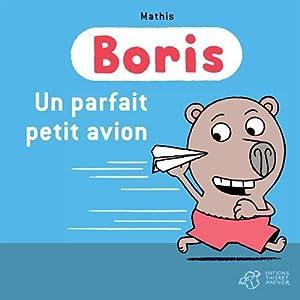 """Afficher """"Boris<br /> Un parfait petit avion"""""""