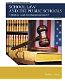 School Law and the Public Schools: A Practical Guide for Educational Leaders (6th Edition)