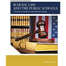School Law and the Public Schools: A Practical Guide for Educational Leaders (6th Edition) (Myedleadershiplab)