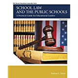 School Law and the Public Schools: A Practical Guide for Educational Leaders (6th Edition) (The Pearson Educational Leadership Series)