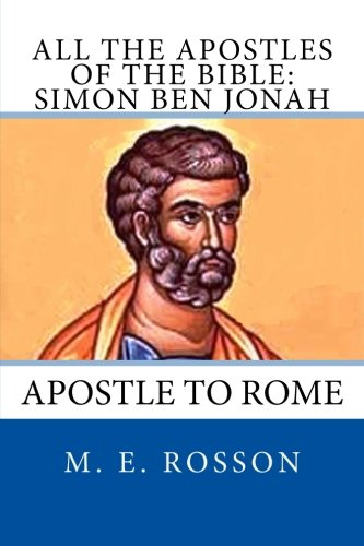 Download All the Apostles of the Bible: Simon Ben Jonah: Apostle to Rome (Volume 3) ebook