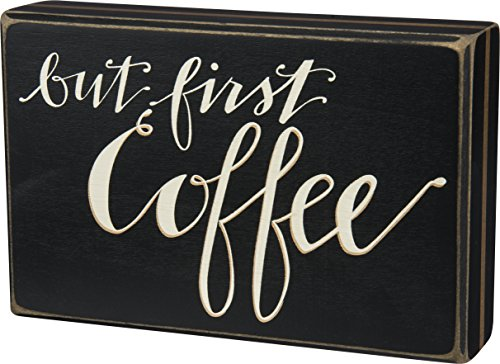 Primitives by Kathy Box Sign, But First Coffee