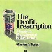 The Profit Prescription: A Guide to Management Before Crisis   Marvin A. Davis