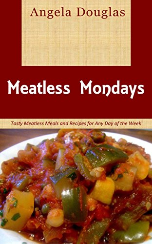 Meatless Mondays: Tasty Meatless Meals and Recipes for Any Day of the Week