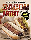 Bacon Artist: Savory Bacon Recipes (Kids Can Cook!)