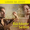 Leben im Jetzt: Rückkehr zu sich selbst Hörbuch von Kurt Tepperwein Gesprochen von: Kurt Tepperwein