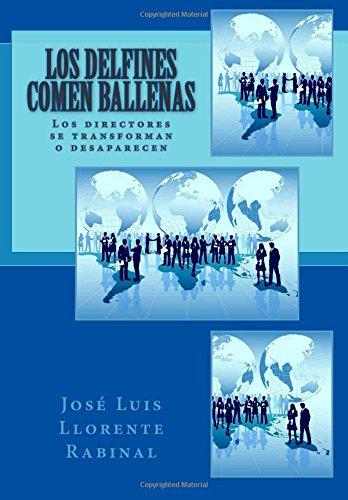 Descargar Libro Los Delfines Comen Ballenas: Los Directores Se Transforman O Desaparecen José Luis Llorente Rabinal