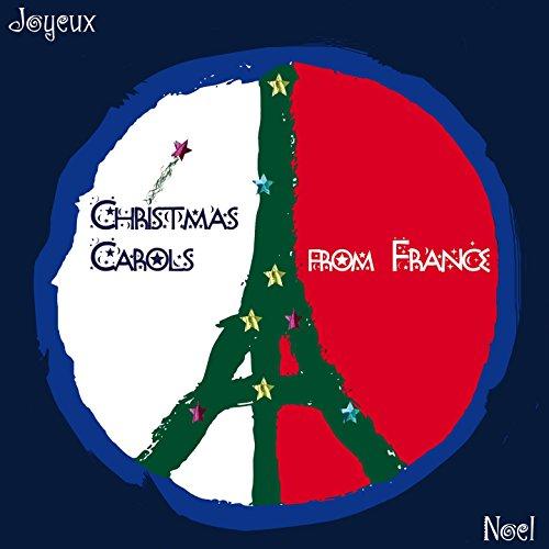 Christmas Carols from France: Joyeux Noel (Xmas in Paris) (In France Noel)