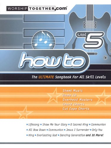 (How To - Vol. 5: The Ultimate Songbook for All Skill Levels (How to (Worship Together)))