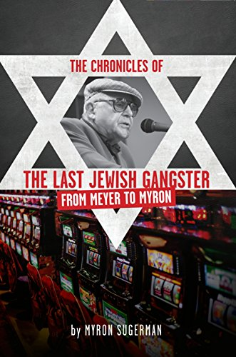 The Chronicles of The Last Jewish Gangster: From Meyer to Myron by [Sugerman, Myron]