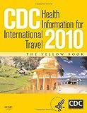 CDC Health Information for International Travel 2010: The Yellow Book (CDC Health Information for International Travel: The Yellow Book)
