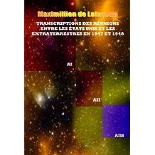 OVNIs et EXTRATERRESTRES : Transcriptions des réunions entre les États-Unis et les Extraterrestres en 1947 et 1948 (French Edition)