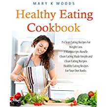 Healthy Eating Cookbook: 75 Clean Eating Recipes For Weight Loss. 2 Manuscripts Bundle, Clean Eating Made Simple and Clean Eating Recipes. Healthy Eating ... Books. (healthy recipes for weight loss)