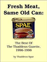 Fresh Meat, Same Old Can: The Best of the Thaddeus Gazette, 1996-1998