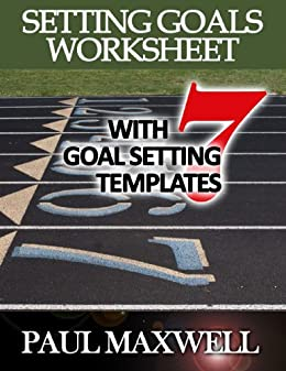 Setting Goals Worksheet with 7 Goal Setting Templates! by [Maxwell, Paul]