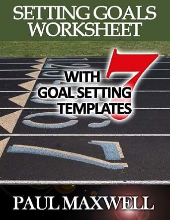 Amazon.com: Setting Goals Worksheet with 7 Goal Setting Templates ...