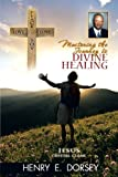 Mastering the Journey to Divine Healing, Henry E. Dorsey, 1468524771