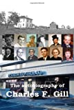 The Autobiography of Charles F. Gill, Charles Gill, 1411631080