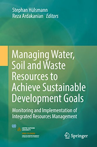 - Managing Water, Soil and Waste Resources to Achieve Sustainable Development Goals: Monitoring and Implementation of Integrated Resources Management (Springerbriefs in Environmental Science)
