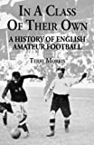 In A Class of Their Own: A History of English Amateur Football