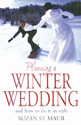 Planning a Winter Wedding and How to Do It in Style: And How to Do It in Style